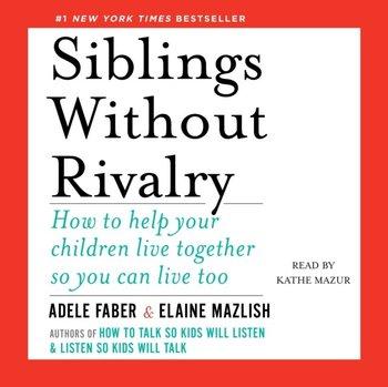 Siblings Without Rivalry-Mazlish Elaine, Faber Adele