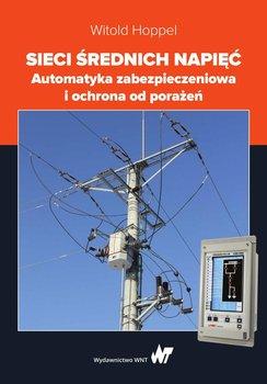 Sieci średnich napięć. Automatyka zabezpieczeniowa i ochrona od porażeń                      (ebook)