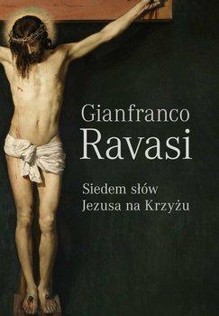 Siedem słów Jezusa na krzyżu-Ravasi Gianfranco