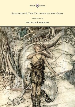 Siegfried & The Twilight of the Gods - The Ring of the Nibelung - Volume II - Illustrated by Arthur Rackham-Wagner Richard