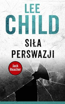 Siła perswazji. Jack Reacher. Tom 7-Child Lee