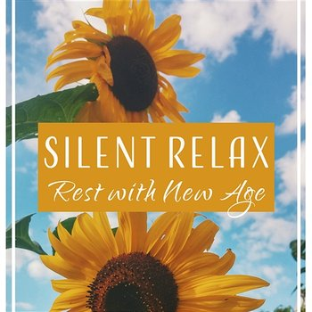 Silent Relax – Rest with New Age: Recharge Your Energy, Sounds of Nature, World at Peace, Soothing Music, Mood-Lifting-Just Relax Music Universe