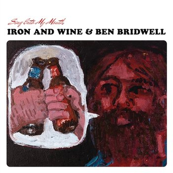 Sing Into My Mouth-Iron & Wine, Ben Bridwell