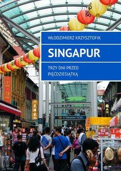 Singapur. Trzy dni przed pięćdziesiątką-Krzysztofik Włodzimierz