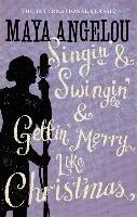 Singin' & Swingin' and Gettin' Merry Like Christmas-Angelou Maya