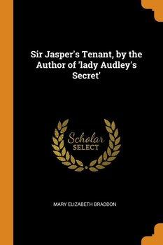 Sir Jasper's Tenant, by the Author of 'lady Audley's Secret'-Braddon Mary Elizabeth