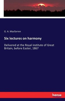 Six lectures on harmony-Macfarren G. A.
