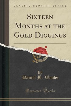 Sixteen Months at the Gold Diggings (Classic Reprint)-Woods Daniel B.