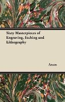 Sixty Masterpieces of Engraving, Etching and Lithography - Anon
