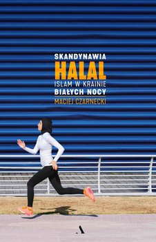 Skandynawia HALAL. Islam w krainie białych nocy-Czarnecki Maciej