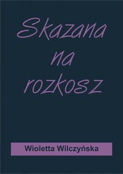Skazana na rozkosz-Wilczyńska Wioletta