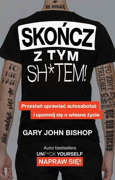 Skończ z tym sh*tem! Przestań uprawiać autosabotaż i upomnij się o własne życie-Bishop Gary John
