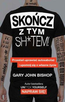 Skończ z tym sh*tem!-Bishop Gary John