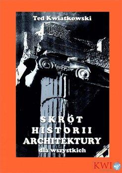 Skrót historii architektury dla wszystkich-Kwiatkowski Ted