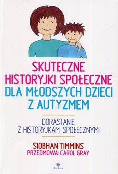 Skuteczne historyjki społeczne dla młodszych dzieci z autyzmem-Timmins Siobhan, Gray Carol