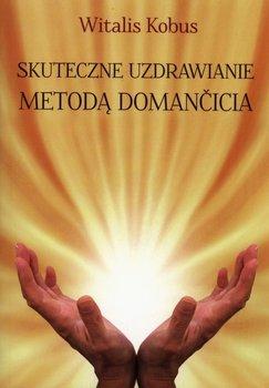 Skuteczne uzdrawianie metodą Domancicia-Kobus Witalis