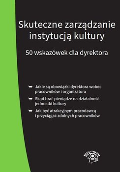 Skuteczne zarządzanie instytucją kultury. 50 wskazówek dla dyrektora-Culepa Michał, Król Tomasz