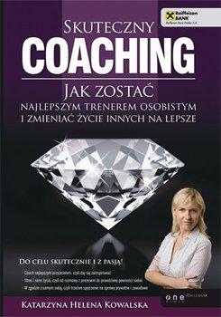 Skuteczny coaching. Jak zostać najlepszym trenerem osobistym i zmieniać życie innych na lepsze-Kowalska Katarzyna Helena