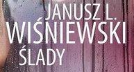 """""""Ślady"""" - Janusz Leon Wiśniewski ujawnia tęsknoty i pragnienia ludzkich dusz"""