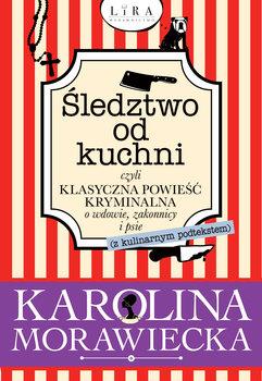 Śledztwo od kuchni czyli klasyczna powieść kryminalna o wdowie, zakonnicy i psie-Morawiecka Karolina
