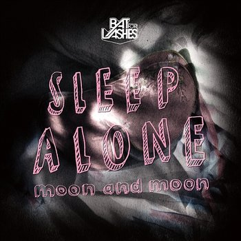 Sleep Alone/Moon and Moon-Bat For Lashes
