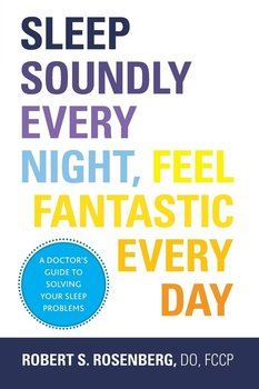 Sleep Soundly Every Night, Feel Fantastic Every Day-Rosenberg Do Fccp Robert