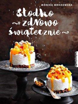 Słodko, zdrowo, świątecznie-Mrozowska Monika