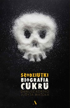 Słodziutki. Biografia cukru-Kortko Dariusz, Watoła Judyta