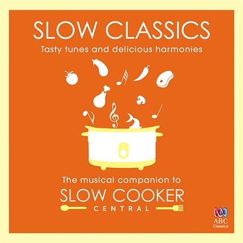Slow Classics: Tasty Tunes And Delicious Harmonies - The Musical Companion To Slow Cooker Central-Tasmanian Symphony Orchestra, David Stanhope