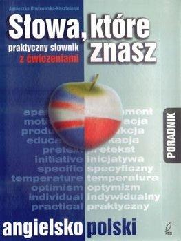 Słowa, Które Znasz. Praktyczny Słownik Angielsko-Polski z Ćwiczeniami-Otwinowska-Kasztelanic Agnieszka