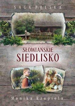 Słowiańskie siedlisko. Saga polska-Rzepiela Monika