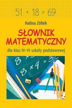Słownik matematyczny dla klas 4-6 szkoły podstawowej-Żółtek Halina
