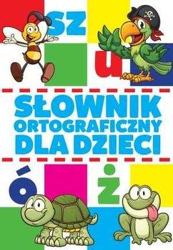 Słownik ortograficzny dla dzieci-Zioła-Zemczak Katarzyna