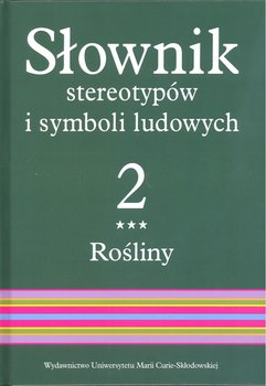 Słownik stereotypów i symboli ludowych. Rośliny. Tom 2-Opracowanie zbiorowe