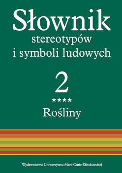 Słownik stereotypów i symboli ludowych. Rośliny: zioła. Tom 2-Opracowanie zbiorowe