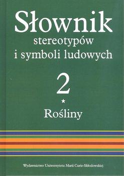 Słownik stereotypów i symboli ludowych. Tom 2. Rośliny-Opracowanie zbiorowe