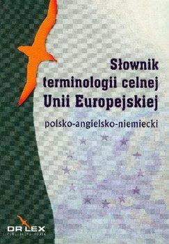 Słownik Terminologii Celnej Unii Europejskiej Polsko-Angielsko-Niemiecki-Kapusta Piotr, Chowaniec Magdalena