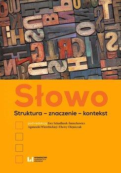 Słowo. Struktura – znaczenie – kontekst-Szkudlarek-Śmiechowicz Ewa, Wierzbicka Agnieszka, Olejniczak Elwira