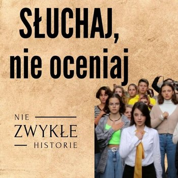 Słuchaj, nie oceniaj - młodzież kontra uprzedzenia - Zwykłe historie - podcast-Poznański Karol