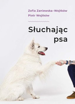 Słuchając psa-Zaniewska-Wojtków Zofia, Wojtków Piotr