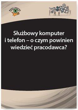 Służbowy komputer i telefon - o czym powinien wiedzieć pracodawca?                      (ebook)