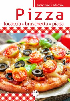 Smaczne i zdrowe. Pizza, focaccia, bruschetta, piada - Bernardes-Rusin Mira
