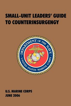 Small-Unit Leaders' Guide to Counterinsurgency-U.S. Marine Corps
