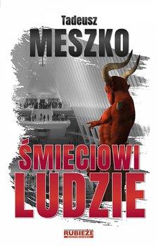 Śmieciowi ludzie-Meszko Tadeusz