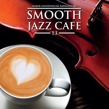 Smooth Jazz Cafe. Volume 13-Various Artists