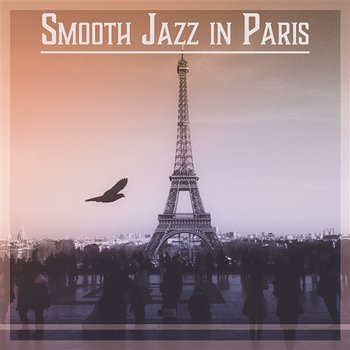 Smooth Jazz in Paris: Luxury Background Music for Restaurant & Piano Bar, Instrumental Lounge, Chill Sounds-Smooth Jazz Music Academy