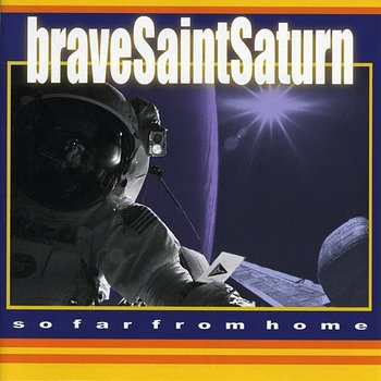 So Far From Home - Brave Saint Saturn