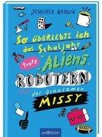 So überlebte ich das Schuljahr trotz Aliens, Robotern und der grausamen Missy-Brown Jennifer