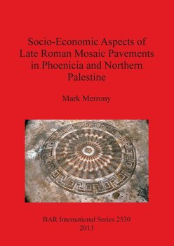 Socio-Economic Aspects of Late Roman Mosaic Pavements in Phoenicia and Northern Palestine-Merrony Mark