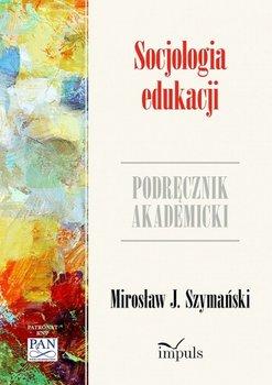 Socjologia edukacji. Podręcznik akademicki-Mirosław Szymański J.